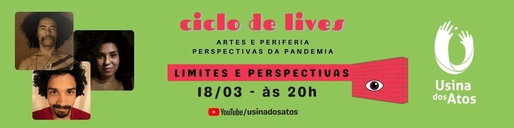 Ciclo de Lives: Artes e Periferia - Perspectivas da Pandemia - Live 3